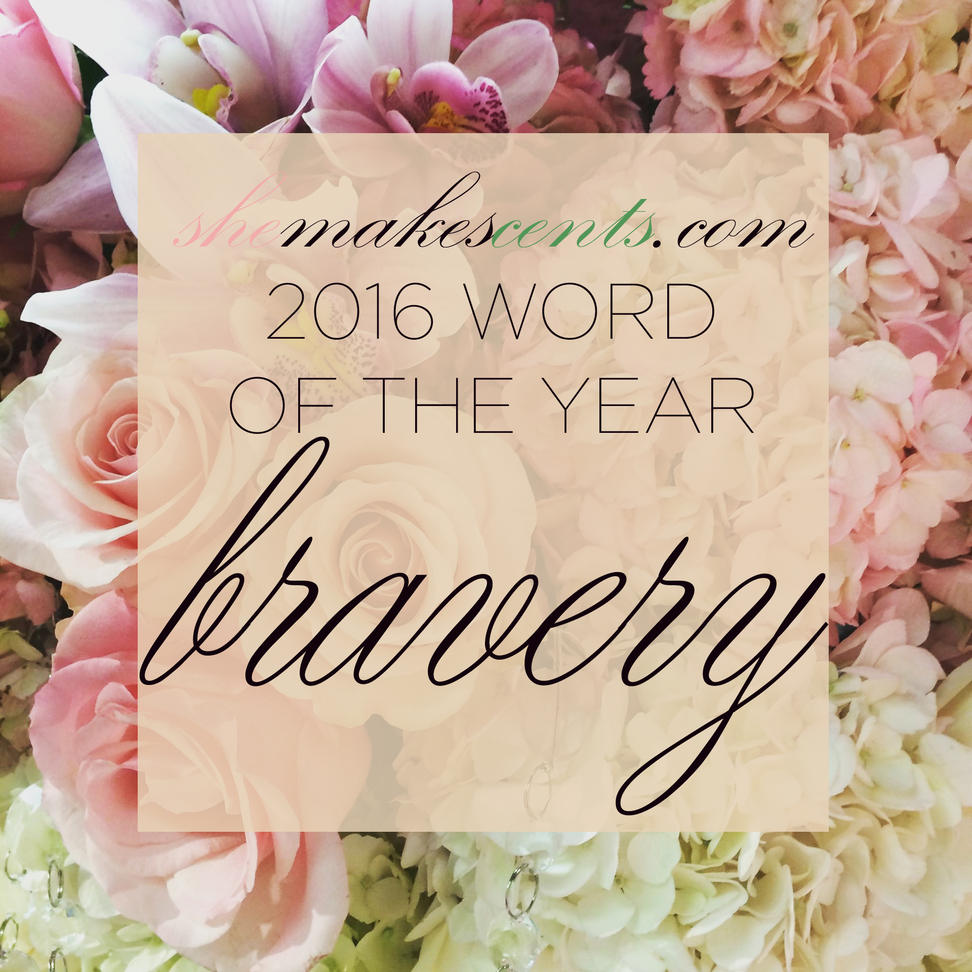 2016 WORD OF THE YEAR- BRAVERY - from http://shemakescents.com