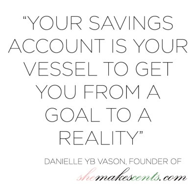 Savings Account- Quote from SheMakesCents.com Founder, Danielle Boler Vason
