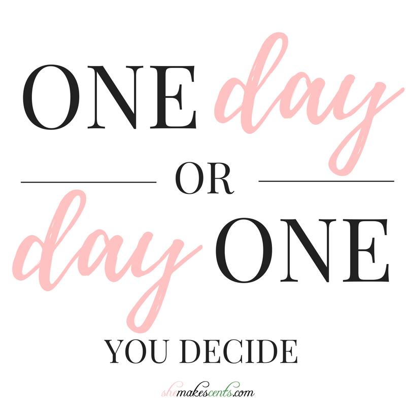 Inspirational Quotese from She Makes Cents | One Day or Day One