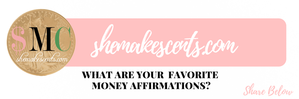 What Are Your Favorite Money Affirmations? Please share with She Makes Cents readers