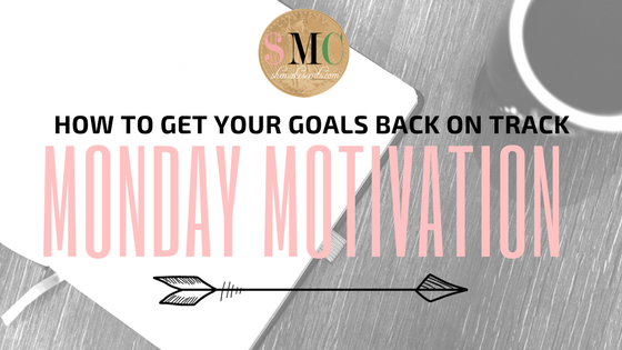 Monday Motivation | How to Get Your Goals Back On Track from She Makes Cents