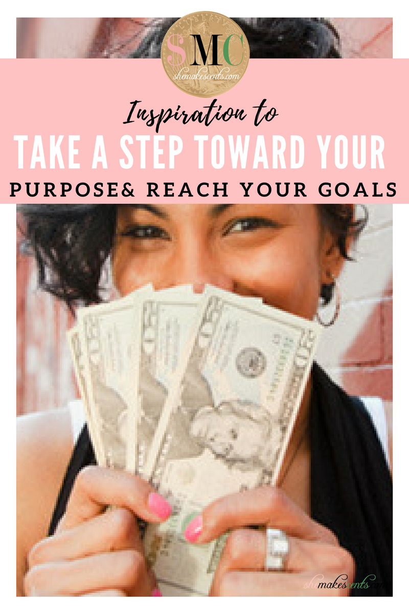 Inspiration to Take a Step Toward Your Purpose & Reaching Your Goals via personal finance blogger, Danielle YB Vason of She Makes Cents | Monday Motivation